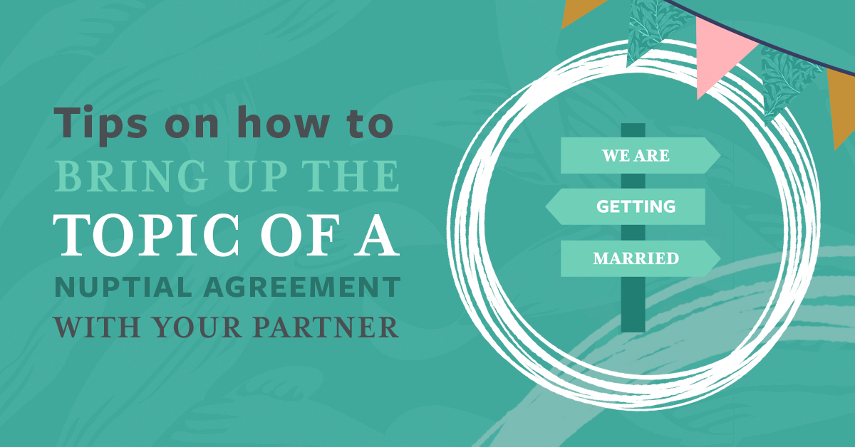 Tips on how to bring up the topic of nuptial agreements with your partner